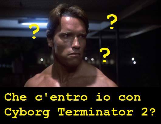 Schwarzenegger in Terminator che si domanda cosa c'entri lui con Cyborg Terminator 2