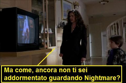 Scena da Nightmare - Nuovo incubo dove il figlio guarda in tv il primo Nightmare. Nella vignetta la madre chiede: ma come, ancora non ti sei addormentato guardando Nightmare?