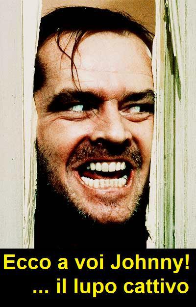 Here's Johnny! Frase di Jack Nicholson in Shining, in italiano è diventata sono il lupo cattivo