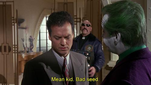 bambino cattivo, malerba, fa del male. Battuta dal doppiaggio di Batman 1989