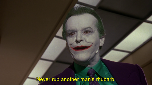 mai rubare rabarbaro in barba a un barbaro (...là dove sei in veste di rabarbaro) Battuta dal doppiaggio di Batman 1989