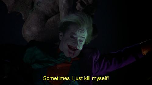Qualche volta va a finire che mi ammazzo. Battuta dal doppiaggio di Batman 1989