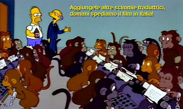 Scena dai Simpson, il Signor Burns e le sue scimmie che battono a macchina. La vignetta legge: aggiungete altre scimmie traduttrici, domani spediamo il film in Italia