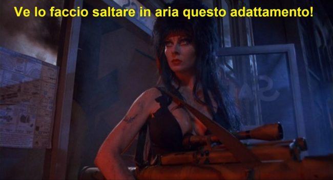 Elvira che imbraccia un bazooka, la vignetta dice: ve lo faccio saltare in aria questo adattamento