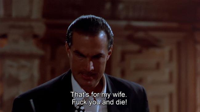 Frase dall'adattamento italiano di Duro da uccidere: Questo è per mia moglie ed è anche poco